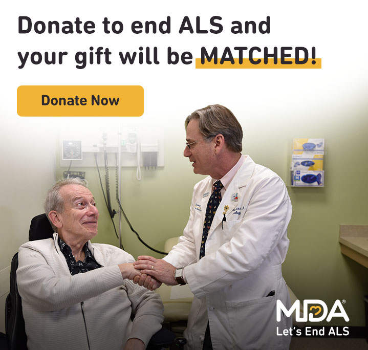 Donate to end ALS and your gift will be matched! Donate Now.