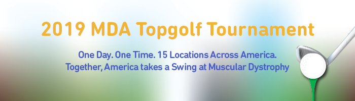 2019 MDA Topgolf Tournament. One Day. One Time. 15 Locations Across America. Together, America takes a Swing at Muscular Dystrophy
