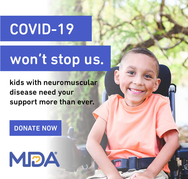 Covid-19 won't stop us. Kids with neuromuscular disease need your support more than ever. Donate Now.