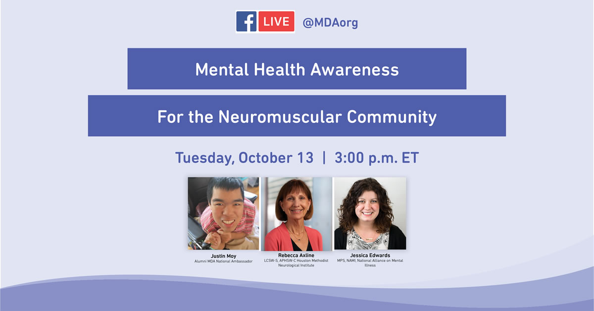 Facebook Live @MDAorg on Mental Health for the Neuromuscular Community Hosted by Justin Moy with Rebecca Axline, Houston Methodist Neurological Institute and Jessica Edwards, National Alliance on Mental Illness (NAMI) Tuesday, October 13 at 3pm ET