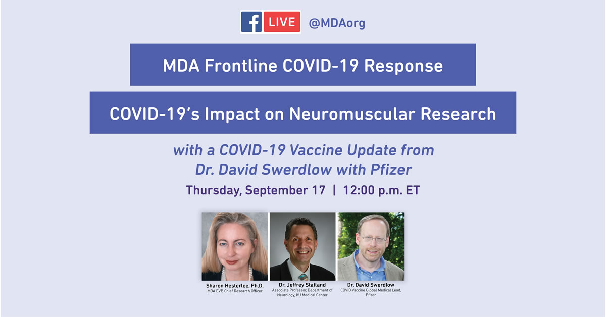 Facebook Live Q&A on COVID-19 Vaccine Development and Impact on Clinical Trials for the Neuromuscular Community Featuring  Dr. Jeffrey Statland, KUMedical Center and Dr. David Swerdlow, Pfizer Hosted, hosted by MDA'S Sharon Hesterlee, Ph.D. Thursday, September 17 at 12noon ET