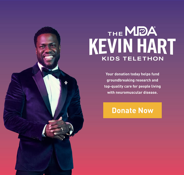 The MDA Kevin Hart Kids Telethon. Your donation today helps fund groundbreaking research and top-quality care for people living with neuromuscular disease.