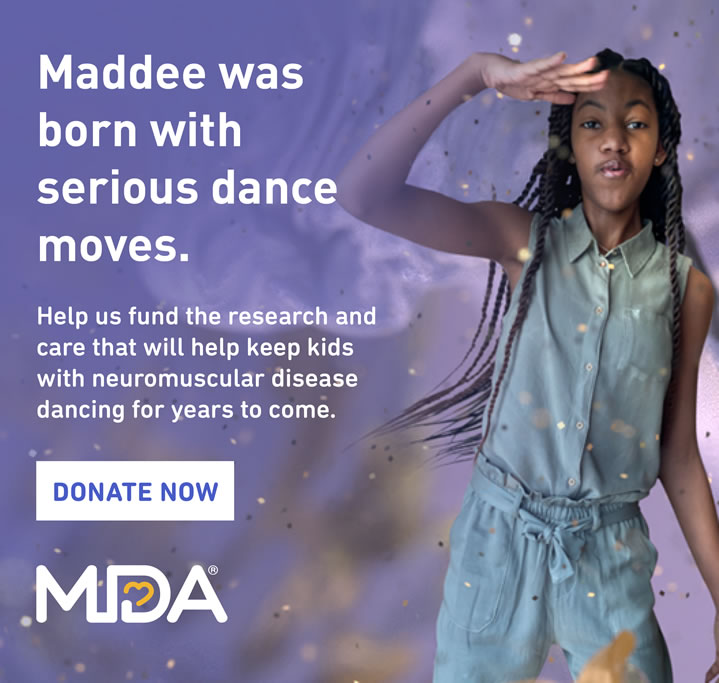 Maddee was born with serious dance moves. Help us fund the research and care that will help keep kids with neuromuscular disease dancing for years to come. Donate now.