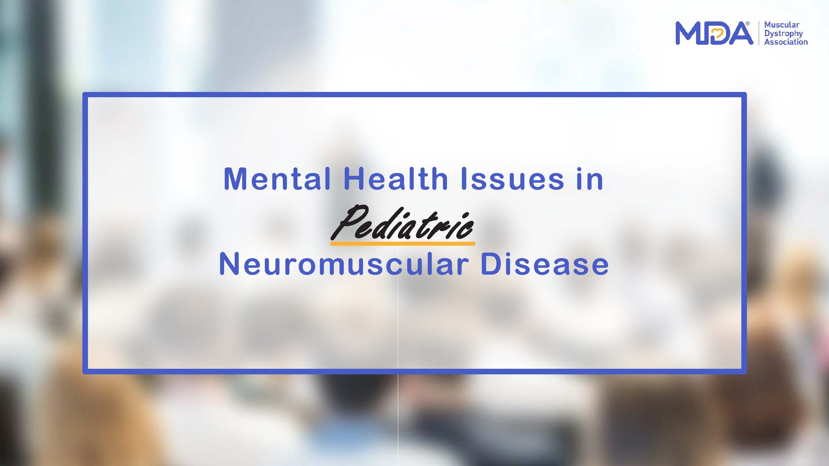 Mental Health Issues in Pediatric Neuromuscular Disease