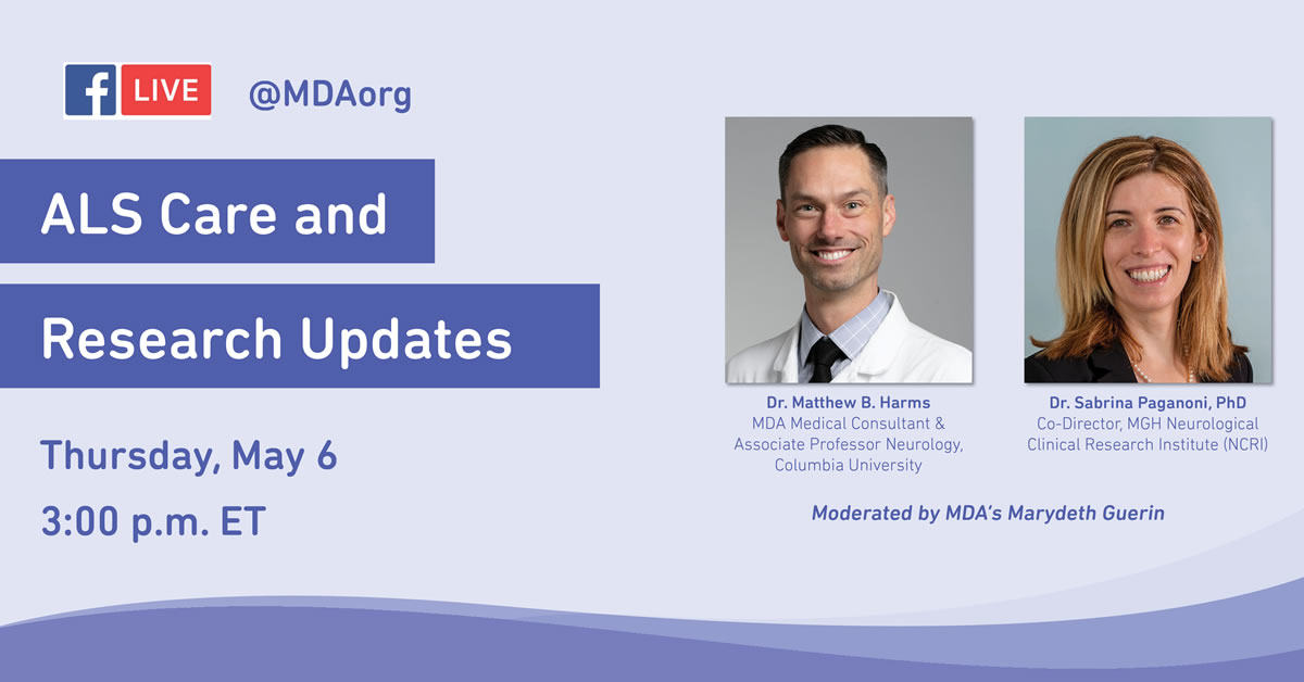 Muscular Dystrophy Association Hosts Facebook Live @MDAorg on ALS with Dr. Matthew B. Harms & Dr. Sabrina Paganoni, Ph.D., Moderated by MDA's Marydeth Guerin on Thursday, May 6 at 3pm ET.