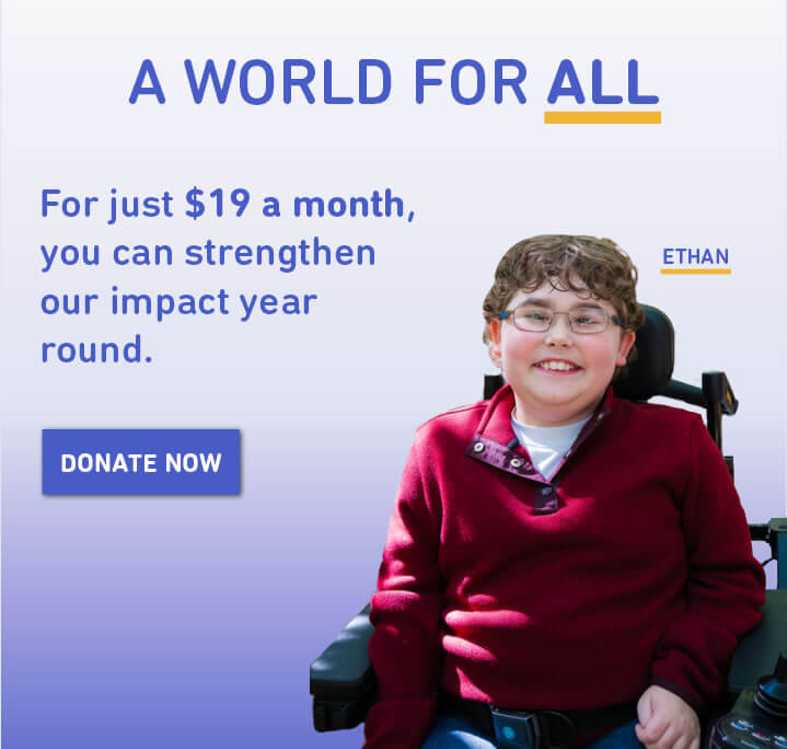 A world for all. For just $19 a month, you can strengthen our impact year round. Donate now.
