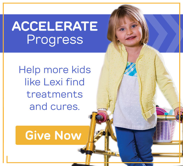 Accelerate Progress. Help more kids like Lexi find treatments and cures. Give Now.